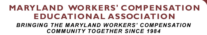 Maryland Workers' Compensation Educational Association - Bringing the Maryland Workers' Compensation Community Together Since 1984